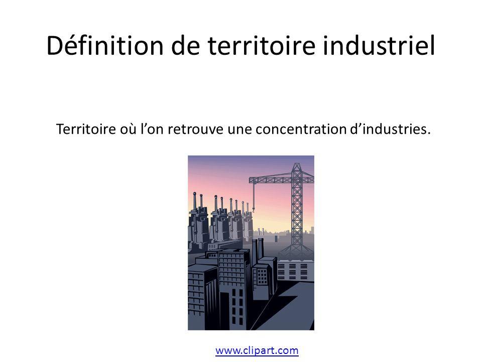 Définition de territoire industriel Territoire où lon retrouve une concentration dindustries. www.clipart.com