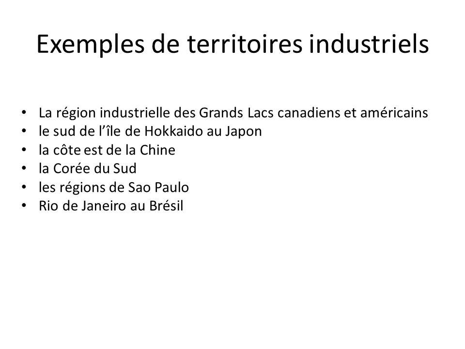 Exemples de territoires industriels La région industrielle des Grands Lacs canadiens et américains le sud de lîle de Hokkaido au Japon la côte est de