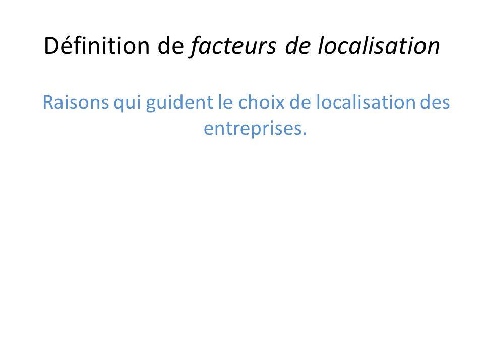Définition de facteurs de localisation Raisons qui guident le choix de localisation des entreprises.