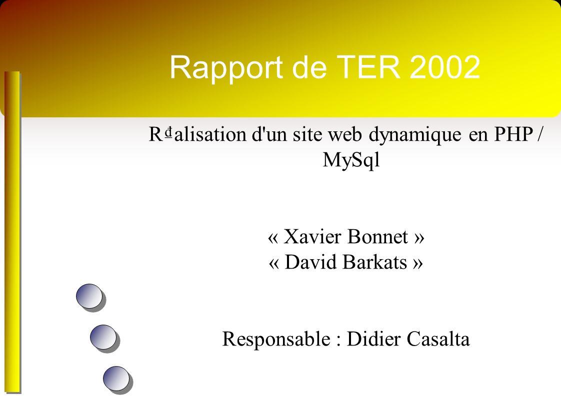 Rapport de TER 2002 Ralisation d'un site web dynamique en PHP / MySql « Xavier Bonnet » « David Barkats » Responsable : Didier Casalta