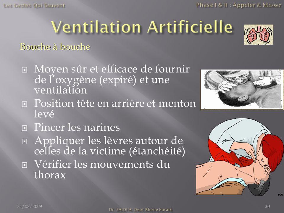 Moyen sûr et efficace de fournir de loxygène (expiré) et une ventilation Position tête en arrière et menton levé Pincer les narines Appliquer les lèvr