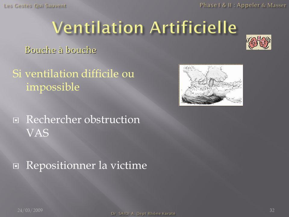 Si ventilation difficile ou impossible Rechercher obstruction VAS Repositionner la victime 24/03/200932 Bouche à bouche