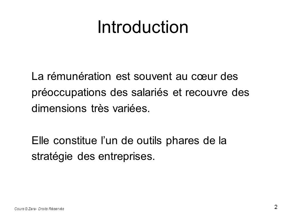 Cours G.Zara- Droits Réservés 2 Introduction La rémunération est souvent au cœur des préoccupations des salariés et recouvre des dimensions très varié