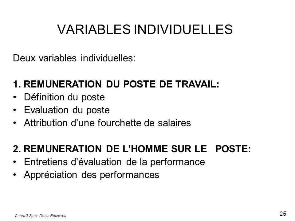 Cours G.Zara- Droits Réservés 25 VARIABLES INDIVIDUELLES Deux variables individuelles: 1. REMUNERATION DU POSTE DE TRAVAIL: Définition du poste Evalua
