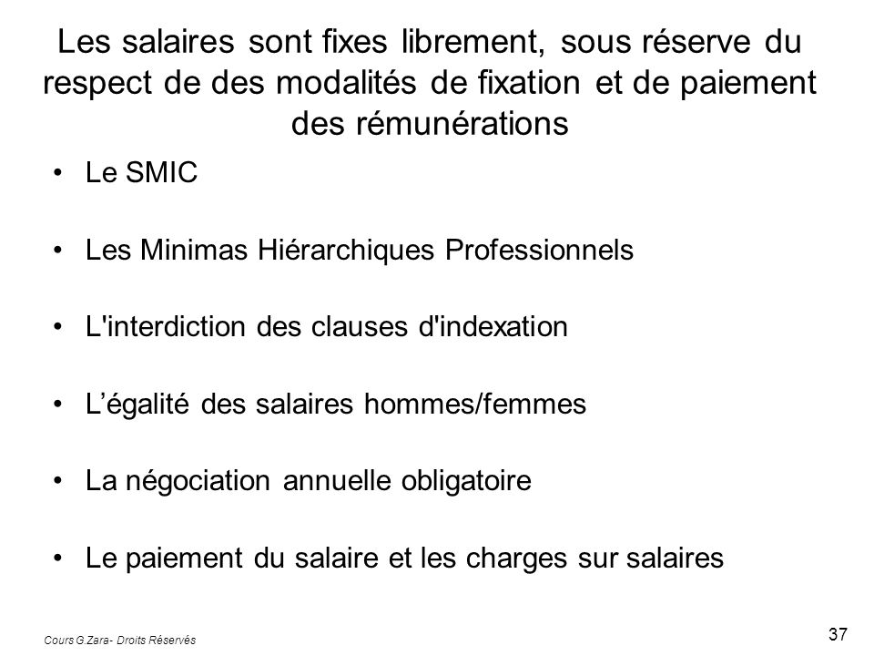 Cours G.Zara- Droits Réservés 37 Le SMIC Les Minimas Hiérarchiques Professionnels L'interdiction des clauses d'indexation Légalité des salaires hommes