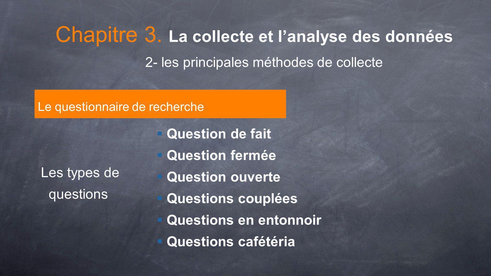 Le questionnaire de recherche Les types de questions Question de fait Question fermée Question ouverte Questions couplées Questions en entonnoir Quest