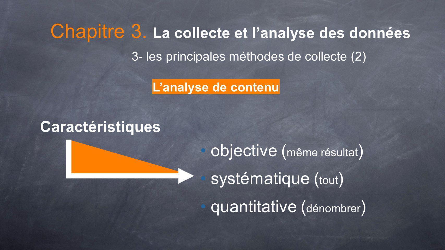 Lanalyse de contenu objective ( même résultat ) systématique ( tout ) quantitative ( dénombrer ) Caractéristiques 3- les principales méthodes de colle