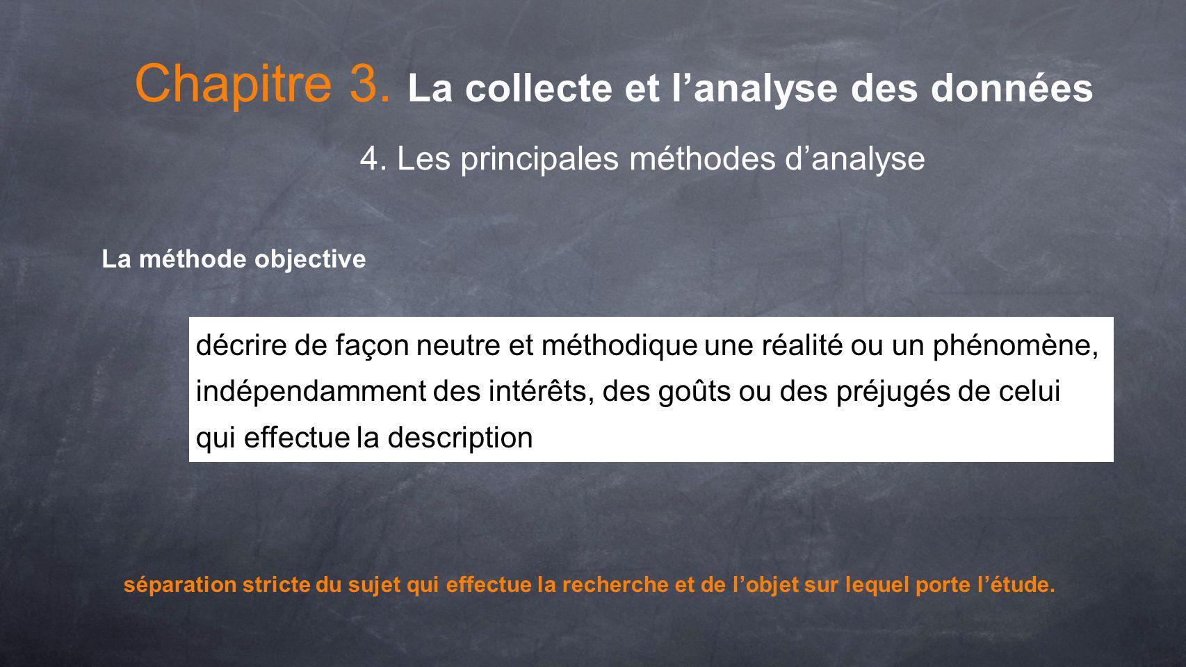 Chapitre 3. La collecte et lanalyse des données 4. Les principales méthodes danalyse La méthode objective décrire de façon neutre et méthodique une ré