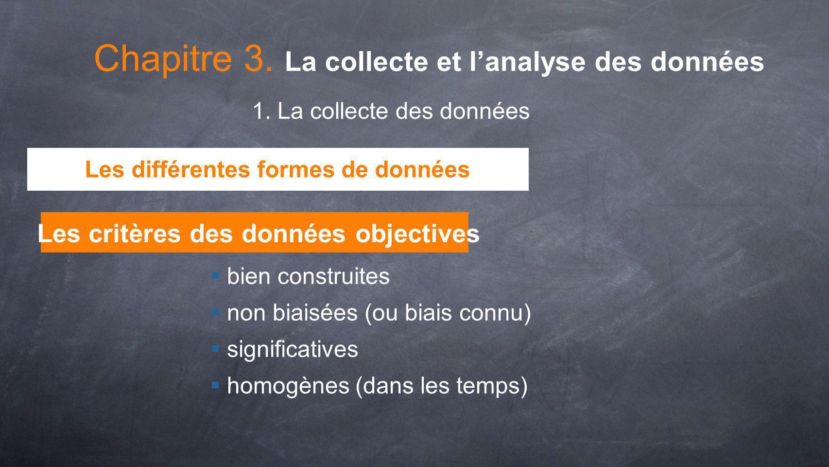 Les critères des données objectives bien construites non biaisées (ou biais connu) significatives homogènes (dans les temps) Chapitre 3. La collecte e