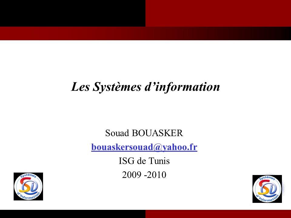 Les Systèmes dinformation Souad BOUASKER bouaskersouad@yahoo.fr ISG de Tunis 2009 -2010