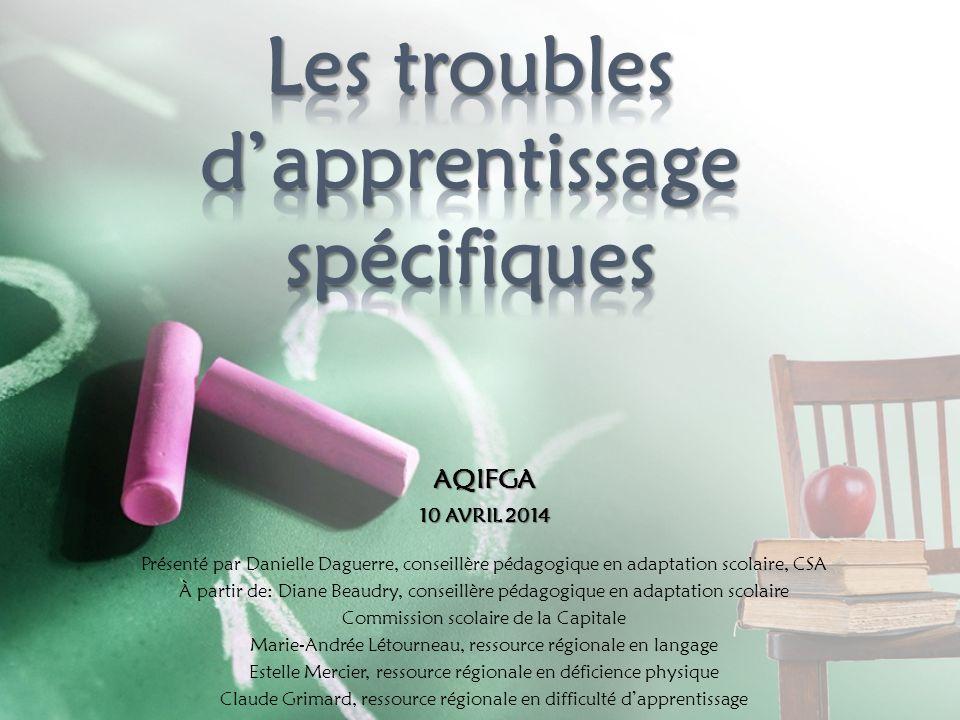AQIFGA 10 AVRIL 2014 Présenté par Danielle Daguerre, conseillère pédagogique en adaptation scolaire, CSA À partir de: Diane Beaudry, conseillère pédag