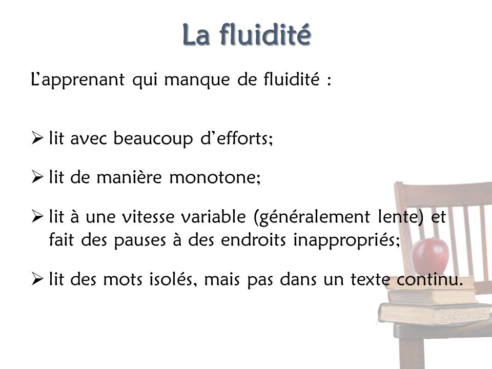 La fluidité Lapprenant qui manque de fluidité : lit avec beaucoup defforts; lit de manière monotone; lit à une vitesse variable (généralement lente) e