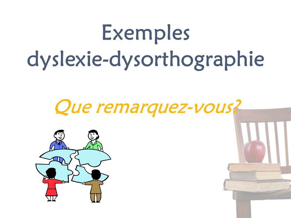 Exemples dyslexie-dysorthographie Que remarquez-vous?