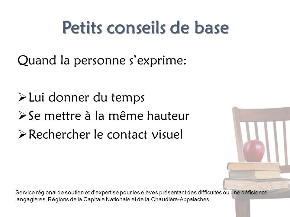 Petits conseils de base Quand la personne sexprime: Lui donner du temps Se mettre à la même hauteur Rechercher le contact visuel Service régional de s