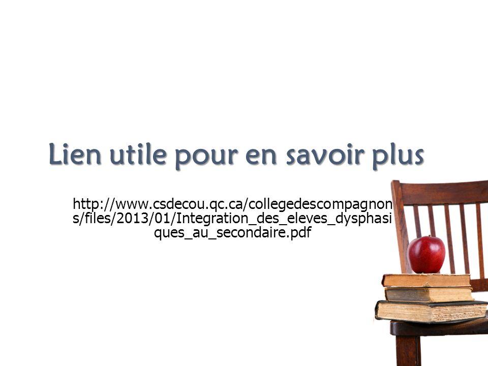 Lien utile pour en savoir plus http://www.csdecou.qc.ca/collegedescompagnon s/files/2013/01/Integration_des_eleves_dysphasi ques_au_secondaire.pdf