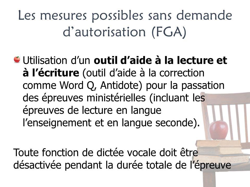 Les mesures possibles sans demande dautorisation (FGA) Utilisation dun outil daide à la lecture et à lécriture (outil daide à la correction comme Word