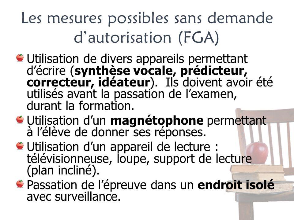 Les mesures possibles sans demande dautorisation (FGA) Utilisation de divers appareils permettant décrire (synthèse vocale, prédicteur, correcteur, id