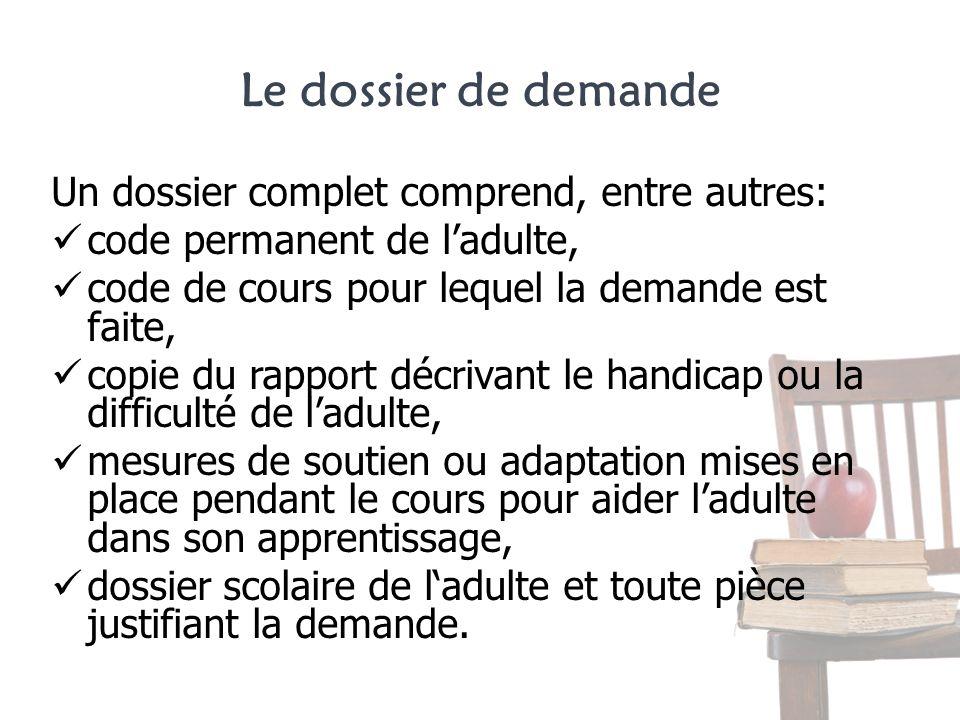 Le dossier de demande Un dossier complet comprend, entre autres: code permanent de ladulte, code de cours pour lequel la demande est faite, copie du r