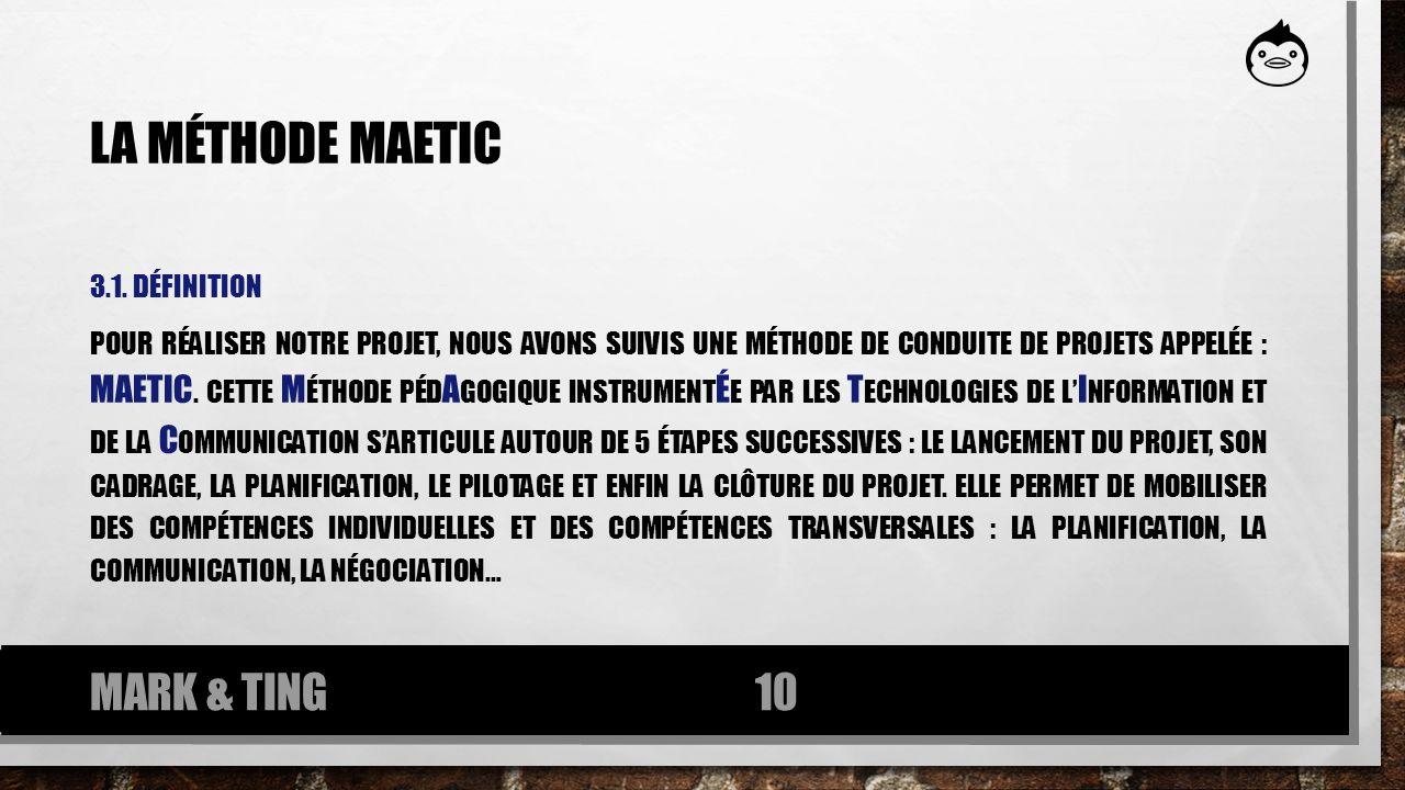LA MÉTHODE MAETIC 3.1. DÉFINITION POUR RÉALISER NOTRE PROJET, NOUS AVONS SUIVIS UNE MÉTHODE DE CONDUITE DE PROJETS APPELÉE : MAETIC. CETTE M ÉTHODE PÉ