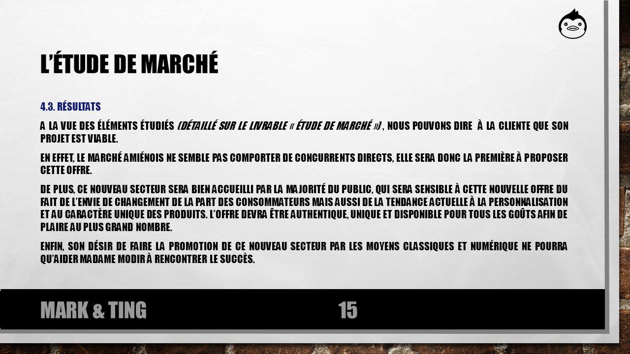 LÉTUDE DE MARCHÉ 4.3. RÉSULTATS A LA VUE DES ÉLÉMENTS ÉTUDIÉS (DÉTAILLÉ SUR LE LIVRABLE « ÉTUDE DE MARCHÉ »), NOUS POUVONS DIRE À LA CLIENTE QUE SON P