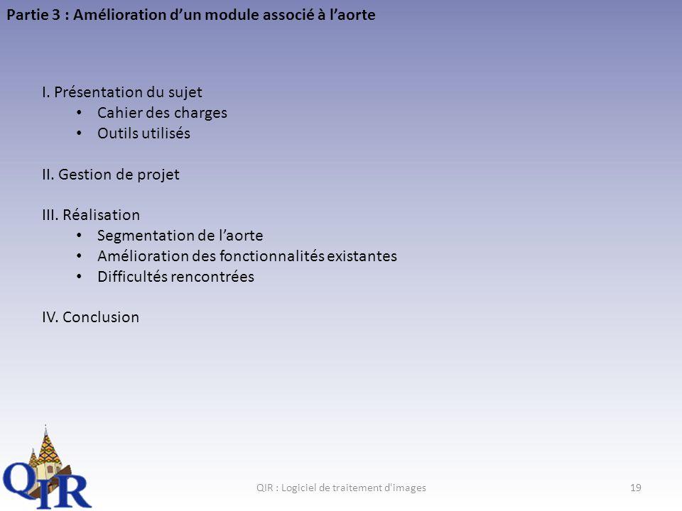 QIR : Logiciel de traitement d images19 Partie 3 : Amélioration dun module associé à laorte I.
