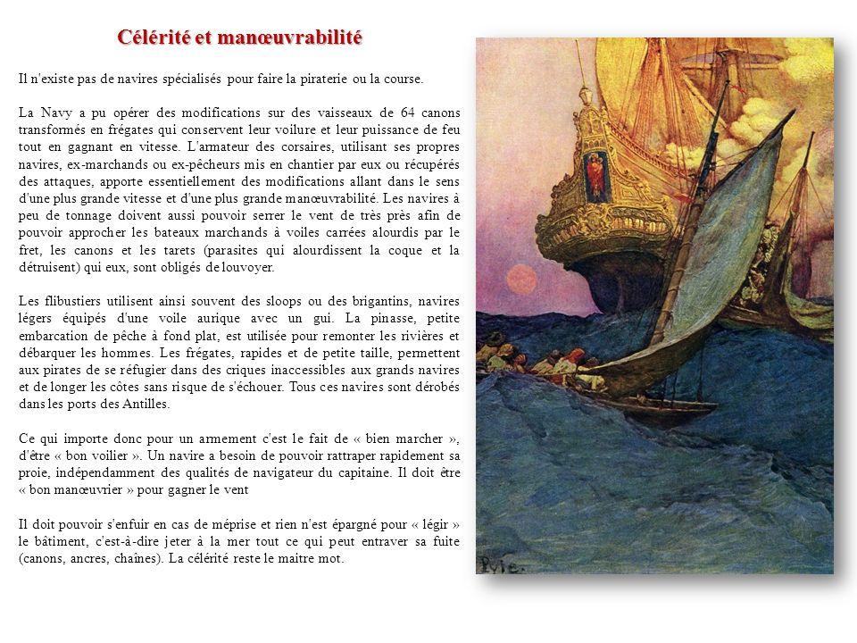 Célérité et manœuvrabilité Il n'existe pas de navires spécialisés pour faire la piraterie ou la course. La Navy a pu opérer des modifications sur des