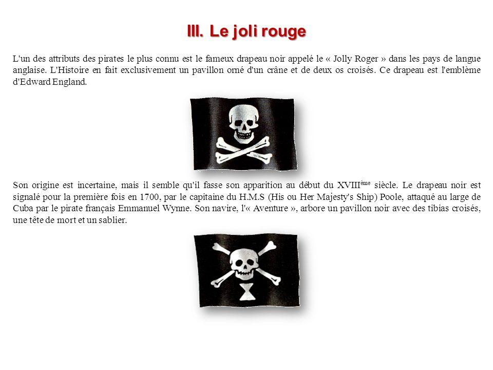 III. Le joli rouge L'un des attributs des pirates le plus connu est le fameux drapeau noir appelé le « Jolly Roger » dans les pays de langue anglaise.