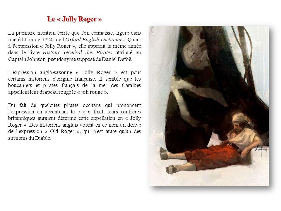 Le « Jolly Roger » La première mention écrite que l'on connaisse, figure dans une édition de 1724, de l'Oxford English Dictionary. Quant à l'expressio