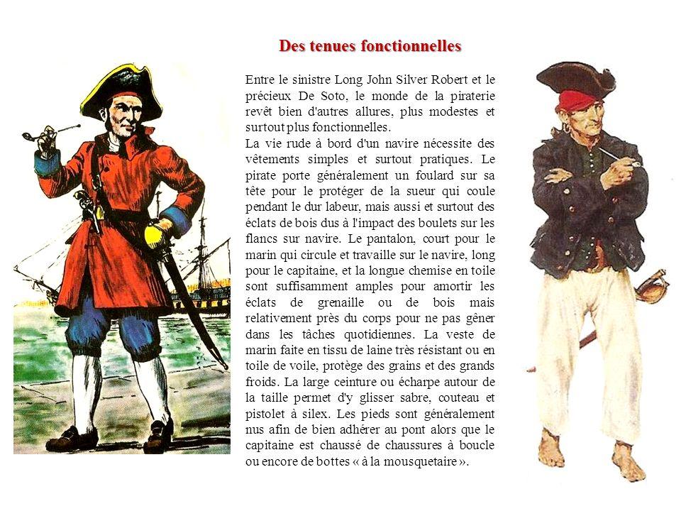 Des tenues fonctionnelles Entre le sinistre Long John Silver Robert et le précieux De Soto, le monde de la piraterie revêt bien d'autres allures, plus