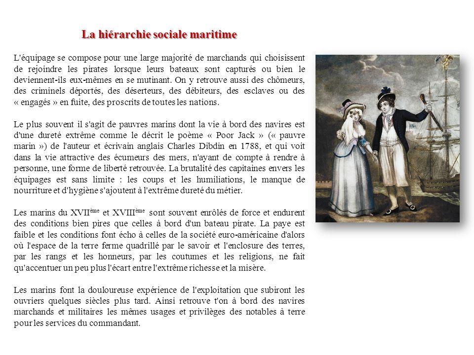 La hiérarchie sociale maritime L'équipage se compose pour une large majorité de marchands qui choisissent de rejoindre les pirates lorsque leurs batea