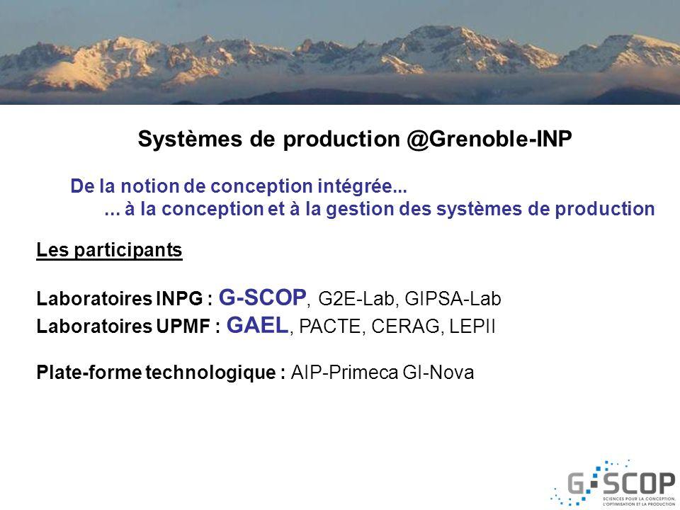 Systèmes de production @Grenoble-INP De la notion de conception intégrée...... à la conception et à la gestion des systèmes de production Les particip