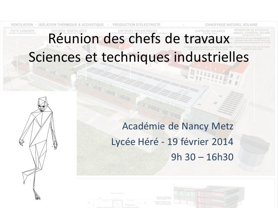 Réunion des chefs de travaux Sciences et techniques industrielles Académie de Nancy Metz Lycée Héré - 19 février 2014 9h 30 – 16h30