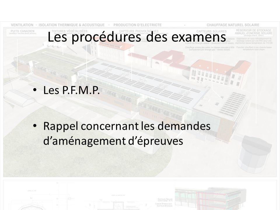 Les procédures des examens Les P.F.M.P. Rappel concernant les demandes daménagement dépreuves