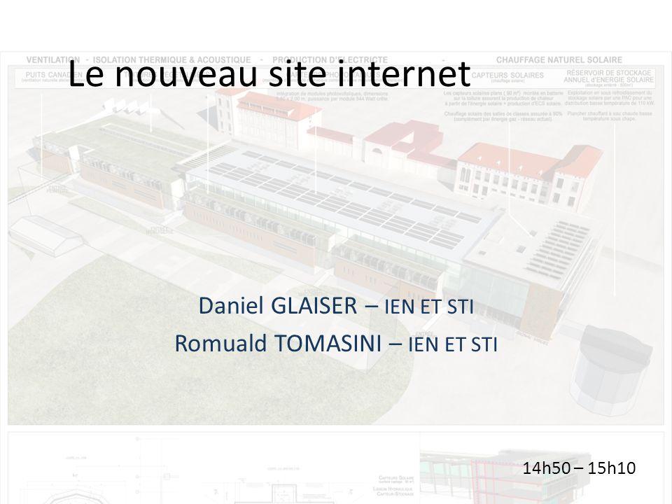 Le nouveau site internet Daniel GLAISER – IEN ET STI Romuald TOMASINI – IEN ET STI 14h50 – 15h10