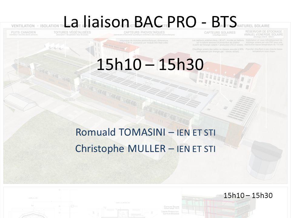 La liaison BAC PRO - BTS 15h10 – 15h30 Romuald TOMASINI – IEN ET STI Christophe MULLER – IEN ET STI 15h10 – 15h30