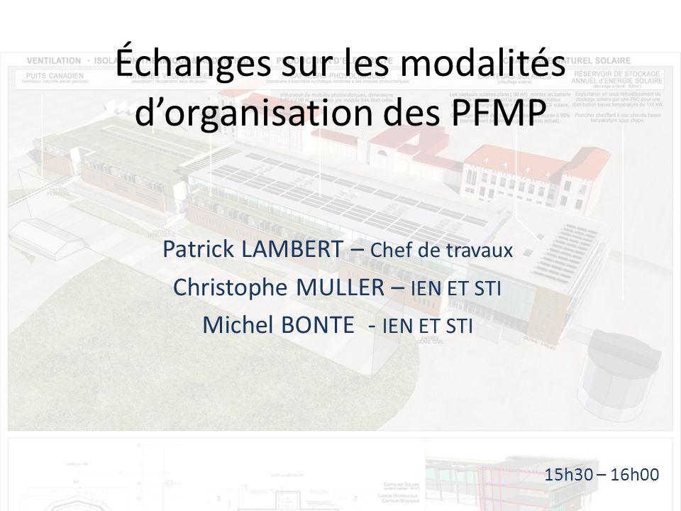 Échanges sur les modalités dorganisation des PFMP Patrick LAMBERT – Chef de travaux Christophe MULLER – IEN ET STI Michel BONTE - IEN ET STI 15h30 – 16h00