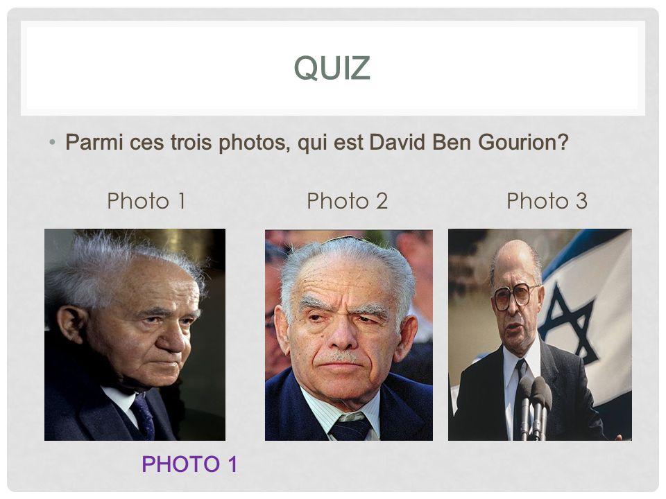 QUIZ Qui a lu la déclaration dindépendance de lEtat dIsraël? Choisis parmi les 3 réponses suivantes: David Ben Gourion Théodore Herzl Meir Dizengoff D