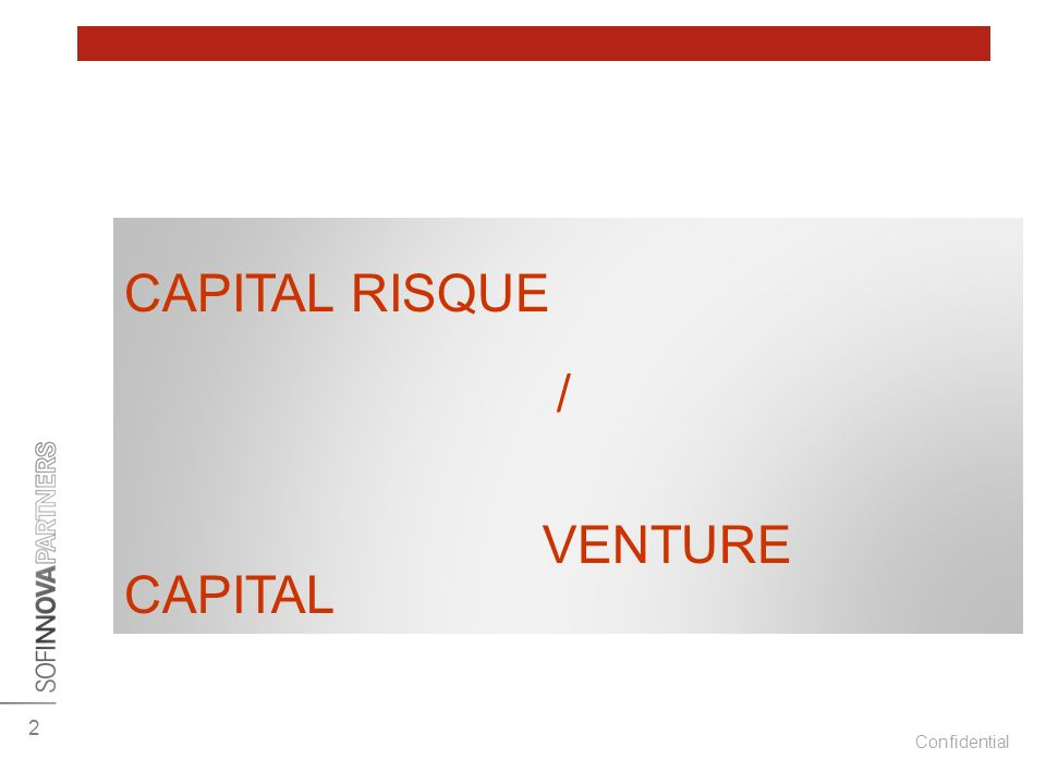 Confidential 2 CAPITAL RISQUE / VENTURE CAPITAL