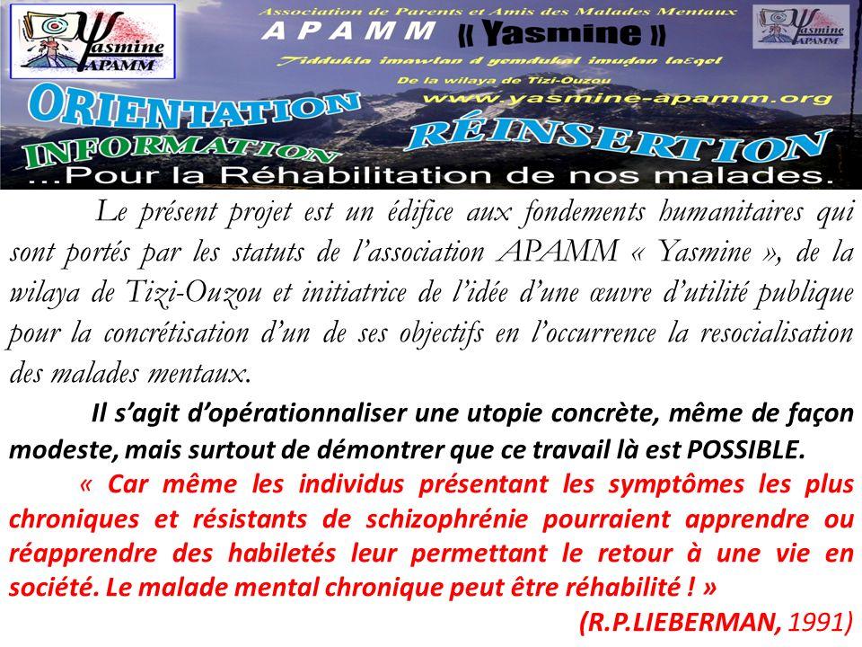 Le présent projet est un édifice aux fondements humanitaires qui sont portés par les statuts de lassociation APAMM « Yasmine », de la wilaya de Tizi-O