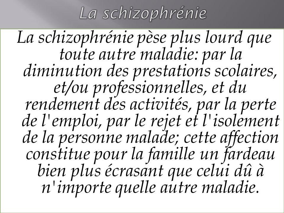 La schizophrénie pèse plus lourd que toute autre maladie: par la diminution des prestations scolaires, et/ou professionnelles, et du rendement des act