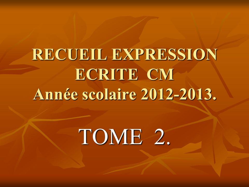 RECUEIL EXPRESSION ECRITE CM Année scolaire 2012-2013. TOME 2.