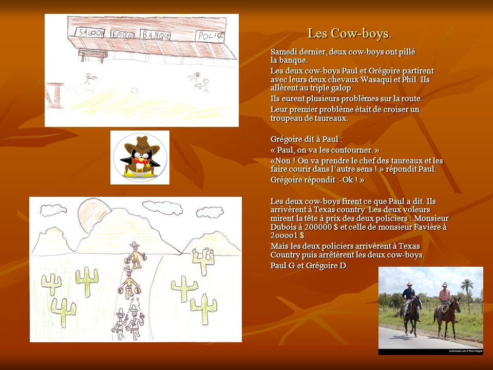 Les Cow-boys. Samedi dernier, deux cow-boys ont pillé la banque. Les deux cow-boys Paul et Grégoire partirent avec leurs deux chevaux Wasaqui et Phil.