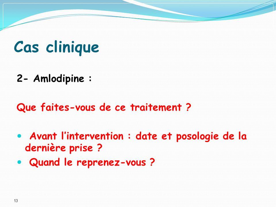 13 Cas clinique 2- Amlodipine : Que faites-vous de ce traitement .