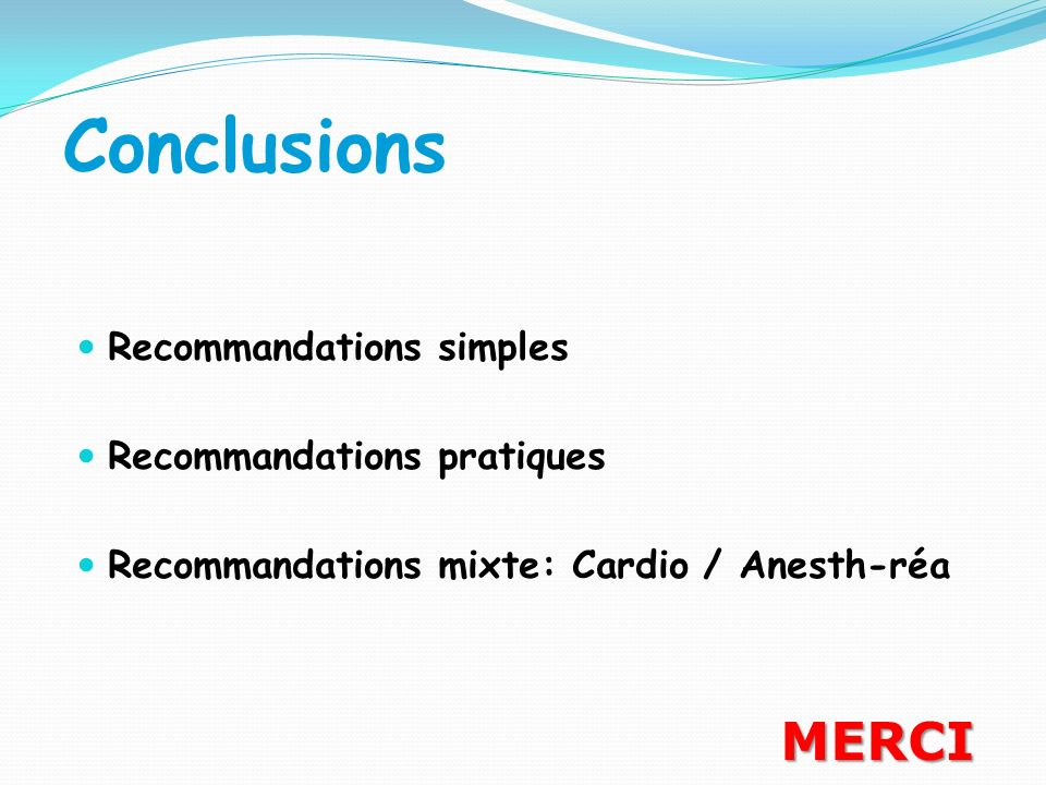 Conclusions Recommandations simples Recommandations pratiques Recommandations mixte: Cardio / Anesth-réa MERCI