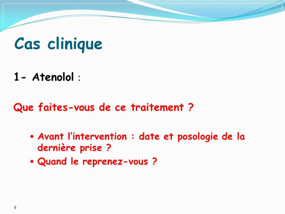 8 Cas clinique 1- Atenolol : Que faites-vous de ce traitement .
