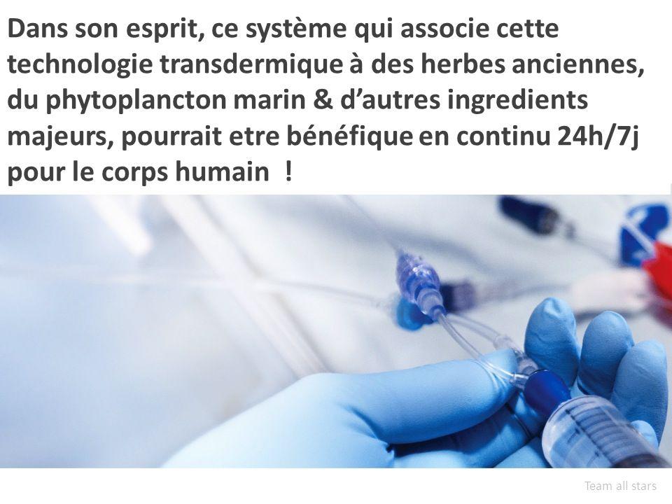 Dans son esprit, ce système qui associe cette technologie transdermique à des herbes anciennes, du phytoplancton marin & dautres ingredients majeurs, pourrait etre bénéfique en continu 24h/7j pour le corps humain .