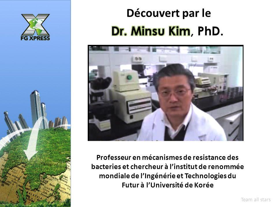 Découvert par le Professeur en mécanismes de resistance des bacteries et chercheur à linstitut de renommée mondiale de lIngénérie et Technologies du Futur à lUniversité de Korée Team all stars