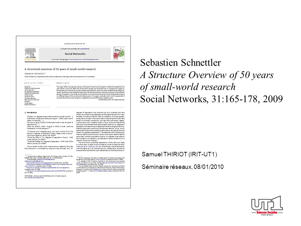 Sebastien Schnettler A Structure Overview of 50 years of small-world research Social Networks, 31:165-178, 2009 Samuel THIRIOT (IRIT-UT1) Séminaire ré