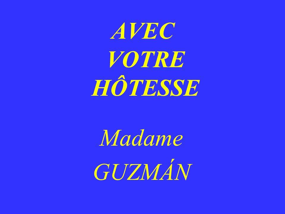 AVEC VOTRE HÔTESSE Madame GUZMÁN