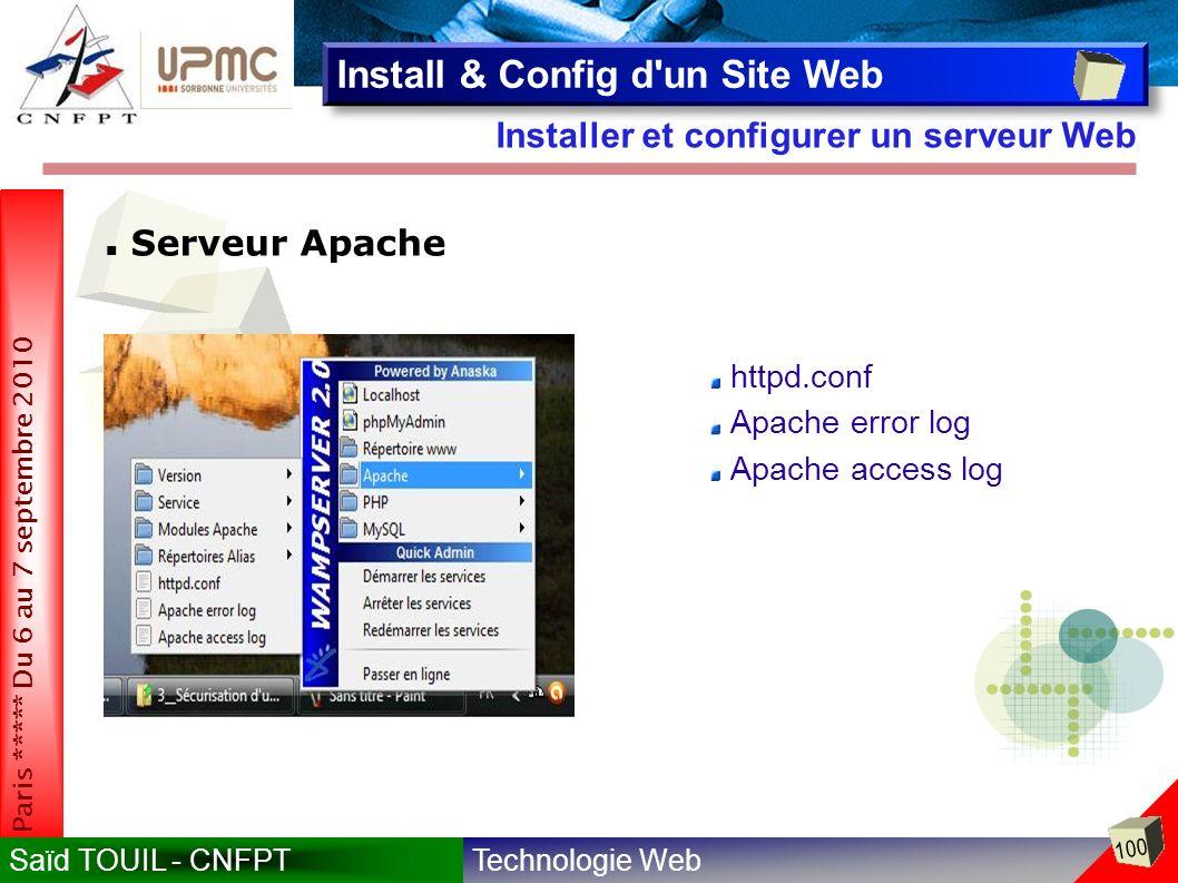 Technologie WebSaïd TOUIL - CNFPT 100 Paris ***** Du 6 au 7 septembre 2010 Installer et configurer un serveur Web Install & Config d un Site Web Serveur Apache httpd.conf Apache error log Apache access log